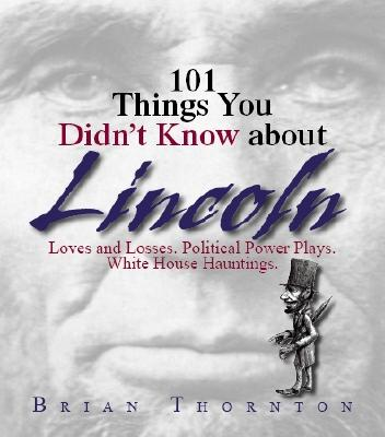 101 Things You Didn't Know About Lincoln By Thornton, Brian/ Donley, Richard W. (FRW)